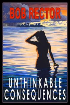 """Unthinkable Consequences by Bob Rector Any book that begins in the Florida Keys with the main character as raw and organic as the landscape, captures my attention quickly. """"The flora here wa..."""
