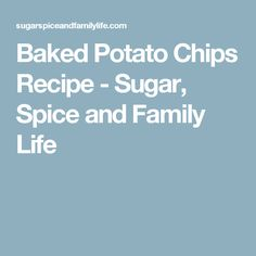 Baked Potato Chips Recipe - Sugar, Spice and Family Life