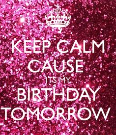 Keep calm tomorrow is my birthday keep calm and carry on image keep calm cause its my birthday tomorrow oneyearolderiamanoldladythankfulforanotheryear thecheapjerseys Choice Image