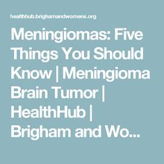 Meningiomas: Five Things You Should Know | Meningioma Brain Tumor | HealthHub | Brigham and Women's Hospital Health Blog