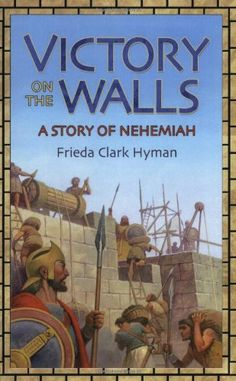 Victory on the Walls: A Story of Nehemiah (Living History Library) by Frieda Clark Hyman