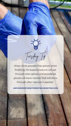Wear nitrile powder-free gloves, rather than latex and/or powdered gloves, when finishing. Oil-based products (i.e. stain) will eat through latex gloves. Powdered gloves will leave a residue that will show through once topcoat is applied. Like and follow for more tips! #TuesdayTip #Furniture #Wood #DIY #UnfinishedFurnitureofWilmington Unfinished Furniture, Latex Gloves, Topcoat, Tuesday, Web Design, Powder, How To Apply, Oil, Free