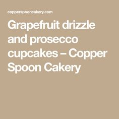 Grapefruit drizzle and prosecco cupcakes – Copper Spoon Cakery