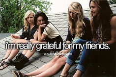 my friends are like my everything. i tell them anything and everything that happens in my life. ♥