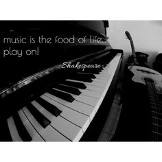 Music is the food of life