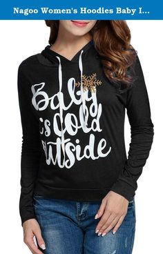 Nagoo Women's Hoodies Baby It's Cold Outside Printed Christmas Shirt (XL, Black). Women's Christmas Letter Print Hooded Pullover Hoodies and Blouse Guarantee: We endeavors 100% customer satisfaction service and experience. If you receive damaged or wrong items,please contact us with attached pictures about the problem, we will provide you a satisfactory solution within 48 hours. If you are satisfied with our product or service,hope you can leave your positive feedback! PROMOTION: More...