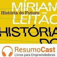 História do futuro de Miriam Leitão, www.resumocast.com.br