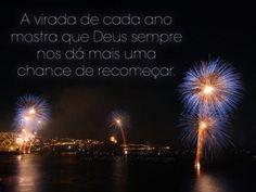 A virada de cada ano mostra que Deus sempre nos dá mais uma chance de recomeçar.
