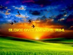 Silence gives answers~Rumi