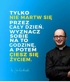 6 życiowych rad księdza Jana Kaczkowskiego - zdjęcie w treści artykułu nr 1 Wisdom Quotes, True Quotes, Happiness Quotes, Quotes Quotes, Happiness Challenge, Ga In, Fight For Your Dreams, Short Quotes, Life Motivation