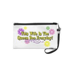 This Wife Is The Queen Bee Everyday! Flowers  Type Wristlet   •   This design is available on t-shirts, hats, mugs, buttons, key chains and much more   •   Please check out our others designs at: www.zazzle.com/ZuzusFunHouse*
