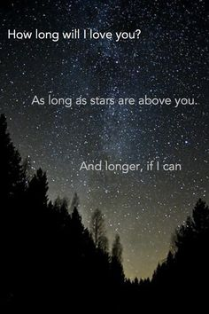 How long will I love you? As long as stars are above you. And longer if I can ..