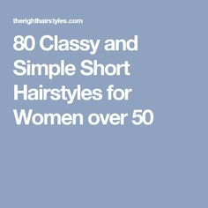 80 Classy and Simple Short Hairstyles for Women over 50