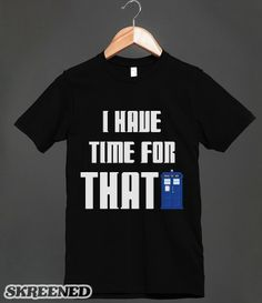 Tardis - I Have Time For That - Dark / Black - Doctor Who - Dr Who Shirt - Clothes, fashion for men, women, teens and kids