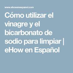 Cómo utilizar el vinagre y el bicarbonato de sodio para limpiar | eHow en Español