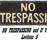 NO TRESPASSING and If You Do  Leviticus 5 by Looking for that blessed hope, on SoundCloud