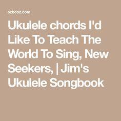 Ukulele chords I'd Like To Teach The World To Sing, New Seekers,   Jim's Ukulele Songbook