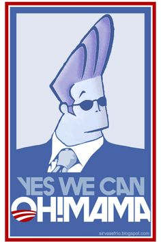 Johnny Bravo for President  sadly he's probably the best candidate. :x  not my ex-Johnny Bravo, he's not old enough, the dude in the cartoon.