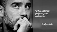 No hay nada más peligroso que no arriesgarse – Pep Guardiola