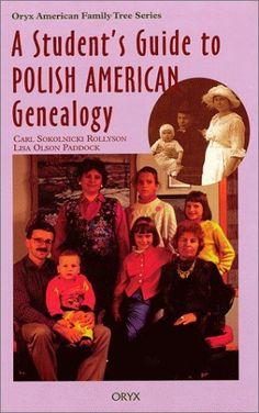A Students Guide to Polish American Genealogy (Oryx American Family Tree Series) by Carl Sokolnicki Rollyson, http://www.amazon.com/dp/089774974X/ref=cm_sw_r_pi_dp_nzpPrb0W1SJZE