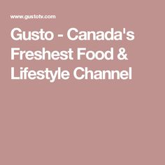 Gusto - Canada's Freshest Food & Lifestyle Channel