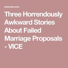 Three Horrendously Awkward Stories About Failed Marriage Proposals - VICE