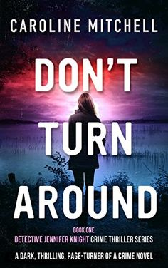 Don't Turn Around: A dark, thrilling, page-turner of a crime novel (Detective Jennifer Knight Crime Thriller Series Book 1) by Caroline Mitchell http://www.amazon.com/dp/B00V6DTAYM/ref=cm_sw_r_pi_dp_IlRXvb1Z2E14Z