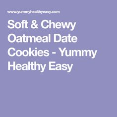 Soft & Chewy Oatmeal Date Cookies - Yummy Healthy Easy