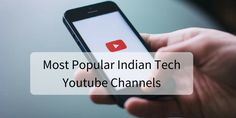 8 Most Popular Indian Tech Youtube Channels