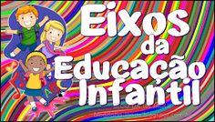 Blog da Tia Jaque: Quais São os Eixos da Educação Infantil? Baby E, Kindergarten Teachers, Early Childhood Education, Early Education, Pre School, Homeschool, Activities, Teaching, How To Plan