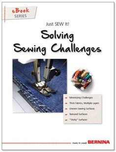 Solving Sewing Challenges, Just SEW It - eBook from BERNINA. Be ready to create any project with minimal frustration by solving common sewing challenges. From sewing denim to leather to other unusual surfaces, follow these helpful techniques for success.