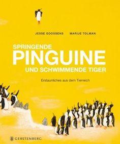 Springende Pinguine und schwimmende Tiger- Erstaunliches aus dem Tierreich- Von Jesse Goossens (Text) und Marije Tolman (Illustrationen) | 52buecher.de