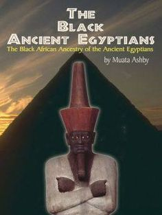 The Black Ancient Egyptians: The Black African  Ancestry of the Ancient Egyptians .