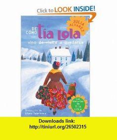 De como tia Lola vino (de visita) a quedarse (The Tia Lola Stories) (9780307930408) Julia Alvarez , ISBN-10: 0307930408  , ISBN-13: 978-0307930408 ,  , tutorials , pdf , ebook , torrent , downloads , rapidshare , filesonic , hotfile , megaupload , fileserve
