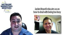 Jashin Howell shares how to deal with being too busy when building a network marketing business