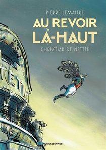 Au revoir là-haut, Christian de Metter et Pierre Lemaitre ~ Le Bouquinovore