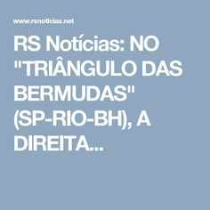 """RS Notícias: NO """"TRIÂNGULO DAS BERMUDAS"""" (SP-RIO-BH), A DIREITA..."""