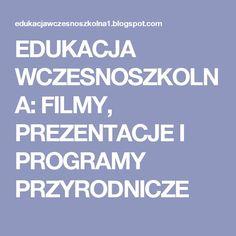 EDUKACJA WCZESNOSZKOLNA: FILMY, PREZENTACJE I PROGRAMY PRZYRODNICZE Kids Education, Art For Kids, Homeschool, Teaching, Multimedia, Youtube, Speech Language Therapy, Therapy, Literatura