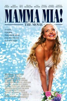 Mama Mia great movie you will love it when you see it