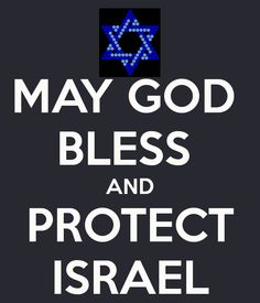 Keep Calm and let God bless and Protect Isreal