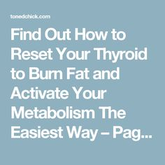Find Out How to Reset Your Thyroid to Burn Fat and Activate Your Metabolism The Easiest Way – Page 6 – Toned Chick