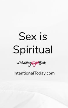 Sex is God's good idea and as such it's a spiritual experience. More on how to make intimacy and sex in marriage better, through inviting God into your marriage - The Wedding Night Book