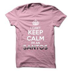 Keep Calm . Im An SANTOS