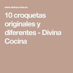 10 croquetas originales y diferentes - Divina Cocina