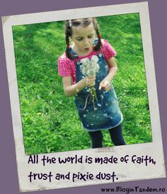 All the world is made of faith, trust and pixie dust Different Words, Pixie, Trust, Faith, Wisdom, World, The World, Loyalty, Religion