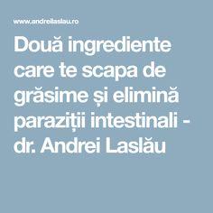 Două ingrediente care te scapa de grăsime și elimină paraziții intestinali - dr. Andrei Laslău