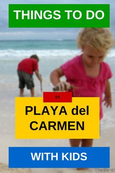 The Big List of Things to Do in Playa del Carmen With Kids