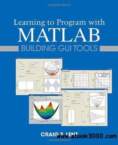 The text is for instructors who want to use MATLAB to teach introductory programming concepts. Since many students struggle with applying the concepts that underlie good programming practice, Learning to Program with MATLAB: Building GUI Tools was d Computer Technology, Computer Programming, Computer Science, Python Programming, Programming Languages, Science Education, Data Science, Education Degree, Education College