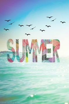 Summer isn't video games or no school no no no.Summer is a way of life. A state of mind and heart. The feeling of catching a wave or watching a sunset fall below the horizon. That my friends is what summer really is......