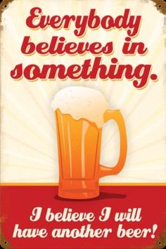 Old Beer Sign - Everybody believes in something.